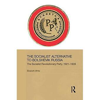 البديل الاشتراكي إلى روسيا البلشفية الحزب الاشتراكي الثوري 192139 بالأبيض آند إليزابيث