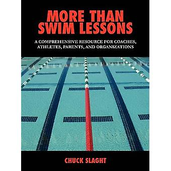 More Than Swim Lessons A Comprehensive Resource for Coaches Athletes Parents and Organizations by Slaght & Chuck