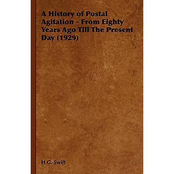 A History of Postal Agitation  From Eighty Years Ago Till the Present Day 1929 by Swift & H. G.