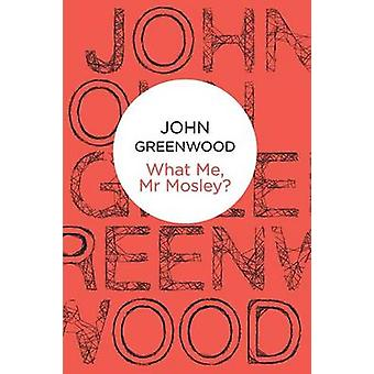 What Me Mr Mosley by Greenwood & John
