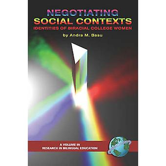 Negotiating Social Contexts Identities of Biracial College Women PB by Basu & Andra