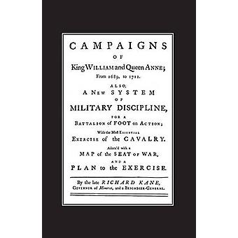 A NEW SYSTEM OF MILITARY DISCIPLINE FOR A BATTALION OF FOOT IN ACTION 1745 CAMPAIGNS OF KING WILLIAM AND QUEEN ANNE 16891712 by General Richard Kane & Brigadier