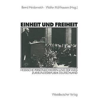Einheit Und Freiheit Hessische Persnlichkeiten Und der Weg Zur Bundesrepublik Deutschland durch & Bernd Heidenreich