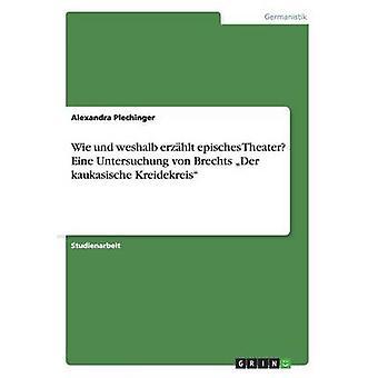 Wie und weshalb erzhlt episches Theater Eine Untersuchung von Brechts Der kaukasische Kreidekreis por Plechinger y Alexandra