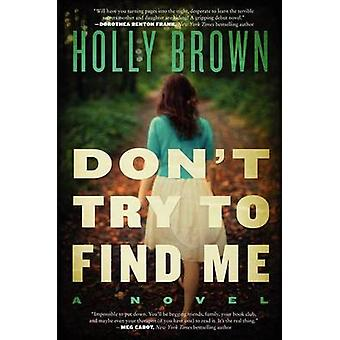 Don't Try to Find Me by Holly Brown - 9780062305848 Book