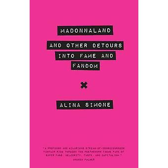 Madonnaland - And Other Detours into Fame and Fandom by Alina Simone -