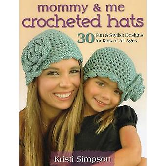 Mommy & Me Crocheted Hats - 30 Silly - Sweet & Fun Hats for Kids of Al