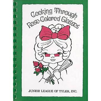 Cooking Through Rose-Colored Glasses by Inc The Junior League of Tyle