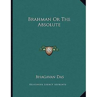 Brahman or the Absolute by Bhagavan Das - 9781163016367 Book