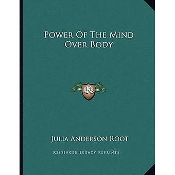 Power of the Mind Over Body by Julia Anderson Root - 9781163053461 Bo