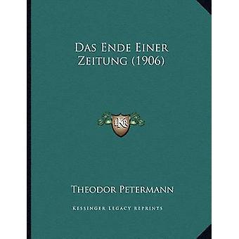 Das Ende Einer Zeitung (1906) by Theodor Petermann - 9781167326325 Bo