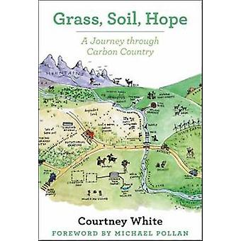 Grass - Soil - Hope - A Journey Through Carbon Country by Courtney Whi