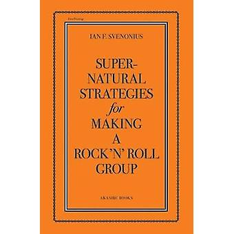 Supernatural Strategies for Making a Rock 'n' Roll Group by Ian Sveno