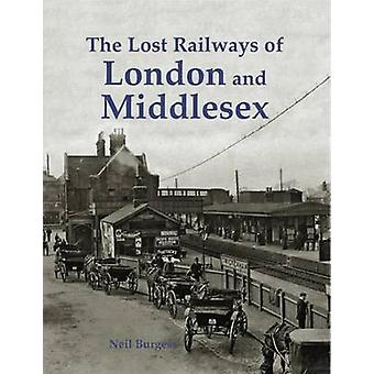 The Lost Railways of London and Middlesex by Neil Burgess - 978184033