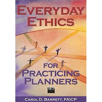 Everyday Ethics for Practicing Planners by Carol Barrett - 9781884829