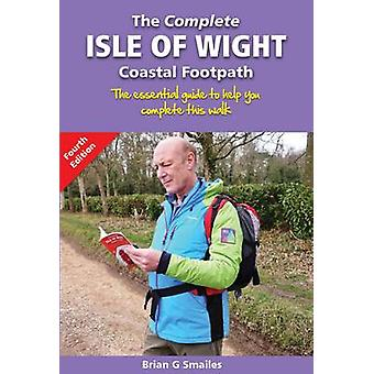 The Complete Isle of Wight Coastal Footpath - The Essential Guide to H