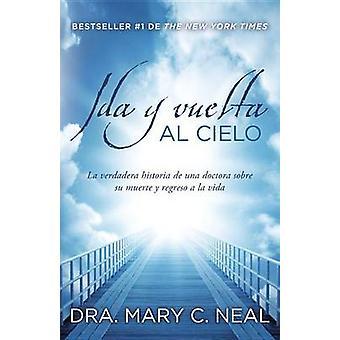 Ida y Vuelta al Cielo - Una Verdadera Historia de una Doctora Sobre su