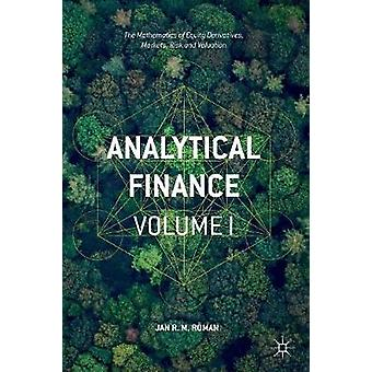 Analytical Finance Volume I  The Mathematics of Equity Derivatives Markets Risk and Valuation by Rman & Jan R. M.