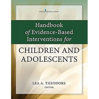 Handbook of EvidenceBased Interventions for Children and Adolescents by Theodore & Lea