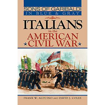 Sons of Garibaldi in Blue and Gray Italians in the American Civil War by Alduino & Frank W.