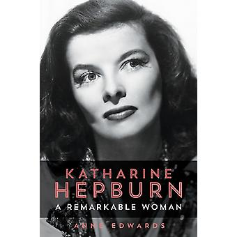 Katharine Hepburn A Remarkable Woman by Edwards & Anne