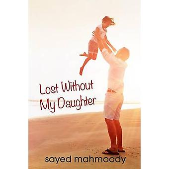Lost Without My Daughter by Mahmoody & Sayed