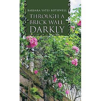 Gennem en murstensvæg Darkly af Rothwell & Barbara Yates