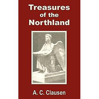 Treasures of the Northland A Compendium of the Literature Art Science Poetry FolkLore and Ancient Myths of the Scandinavian Race by Clausen & A. C.