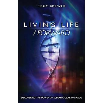 Living Life Forward by Brewer & Troy a.
