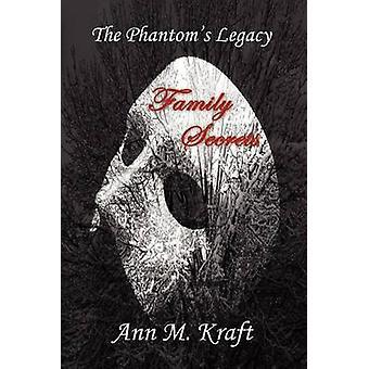 The Phantoms Legacy  Family Secrets by Kraft & Ann M.