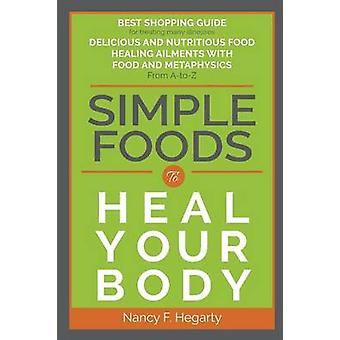 Simple Foods To Heal Your Body by Hegarty & Nancy F