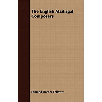 The English Madrigal Composers by Fellowes & Edmund Horace