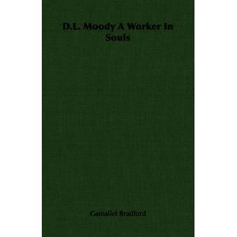 D.L. Moody A Worker In Souls by Bradford & Gamaliel