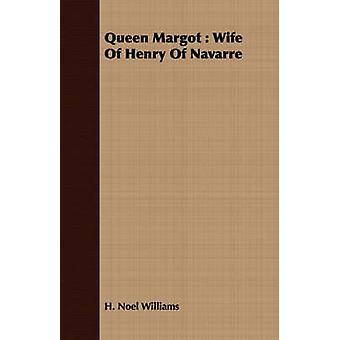 Queen Margot  Wife Of Henry Of Navarre by Williams & H. Noel