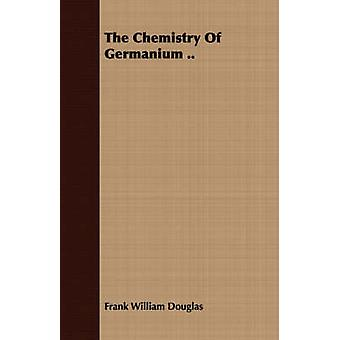 The Chemistry Of Germanium .. by Douglas & Frank William