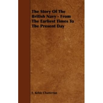 The Story of the British Navy  From the Earliest Times to the Present Day by Chatterton & E. Keble