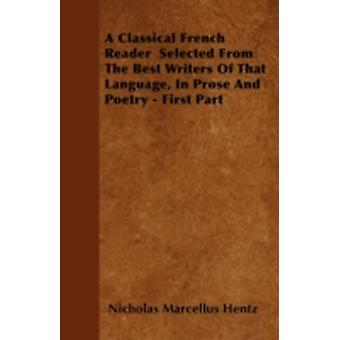 A Classical French Reader  Selected From The Best Writers Of That Language In Prose And Poetry  First Part by Hentz & Nicholas Marcellus