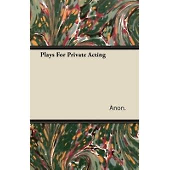 Plays For Private Acting by Anon.