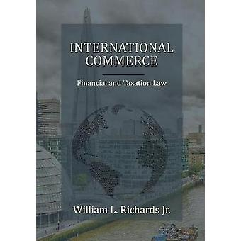 International Commerce  Financial and Taxation Law by Richards Jr. & William L.