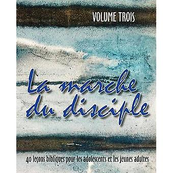 La Marche Du Disciple Vol. 3 by Cyr & Monte