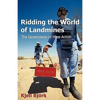 Ridding the World of Landmines The Governance of Mine Action by Bjeork & Kjell