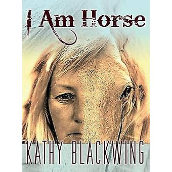 I Am Horse by Blackwing & Kathy