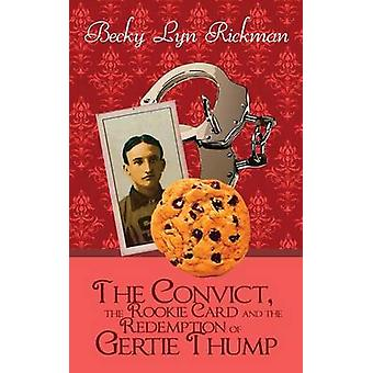 The Convict the Rookie Card and the Redemption of Gertie Thump by Rickman & Becky Lyn