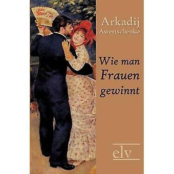 Wie Man Frauen Gewinnt by Awertschenko & Arkadij