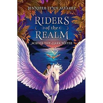 Riders of the Realm #1 - Across the Dark Water by Jennifer Lynn Alvare