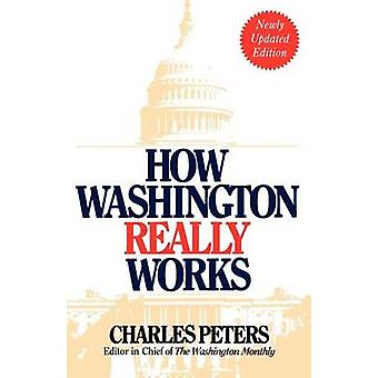 How Washington Really Works (4th Revised edition) by Charles Peters -