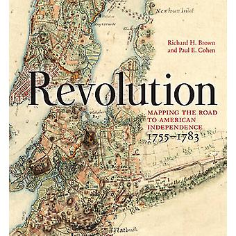 Revolution - Mapping the Road to American Independence - 1755-1783 by