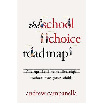 The School Choice Roadmap - 7 Steps to Finding the Right School for Yo