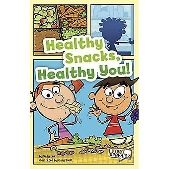 Healthy Snacks - Healthy You! by Sally Lee - Gary Swift - 97814296716