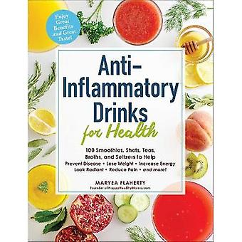Anti-Inflammatory Drinks for Health - 100 Smoothies - Shots - Teas - B